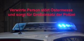 Verwirrte Person stört Ostermesse und sorgt für Großeinsatz der Polizei
