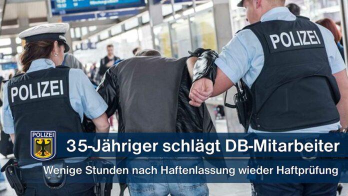 35-Jähriger schlägt DB-Mitarbeiter - Wenige Stunden nach der Haftentlassung wieder Haftprüfung